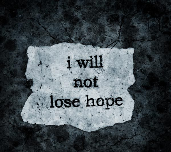 I will not lose hope