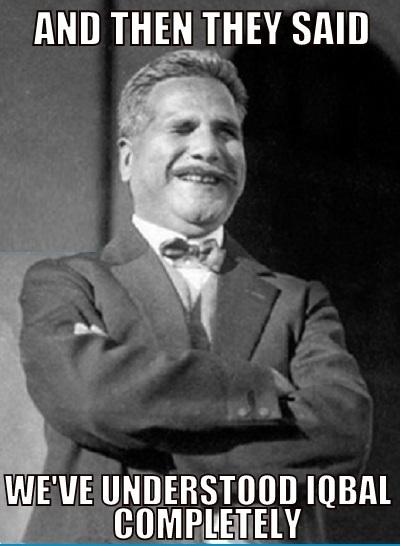 And Then They Said,Understood Iqbal Completely,PakistaniMeme,Pakistani Meme,meme,Pakistan,Allama Iqbal,Iqbal Jokes,