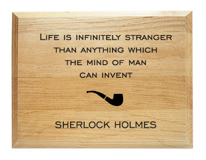 Life Is Infinitely Stranger,Life Is finite ,Stranger,Mind Of Man,Man,Man Can Invent,Anything,Than Anything Which The Mind Of Man Can Invent,invent,sherlock holmes,sherlock,holmes,tv show,darma,movie,