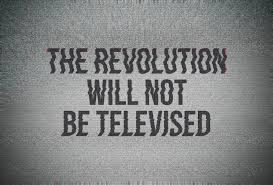 the revlotuion will not be televised,the revlotuion ,televised,