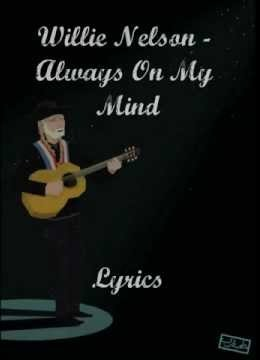 Always on My Mind Lyrics - Willie Nelson,Always on My Mind Lyrics,Willie Nelson,Willie ,Nelson,Always on My Mind,Lyrics,mind,love,blind,feel,love