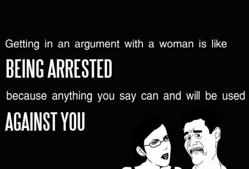 Arguing With A Woman Is Like Getting Arrested Because,Arguing With A Woman, Is Like ,Getting Arrested,Arrested,woman,women,man,men
