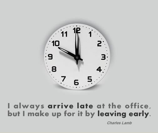 arrive late,leaving early,late,working late,late for office,late at office,office,make up for