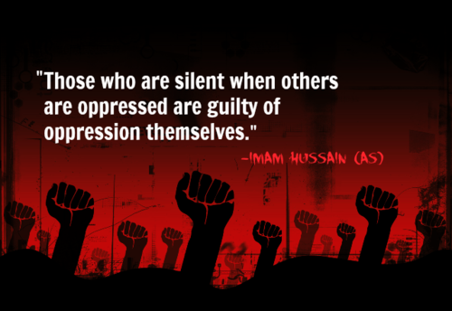 Those Who Are Silent When Others Are Oppressed,Those Who Are Silent, When Others Are Oppressed,Silent When Others Are Oppressed,Silent,guilty,humanity, hussain ibn Ali, Imam Hussain, Imam Hussain.whoishussian, islam, Karbala, mankind,muslim, muslims,Imam Hussain (A.S)