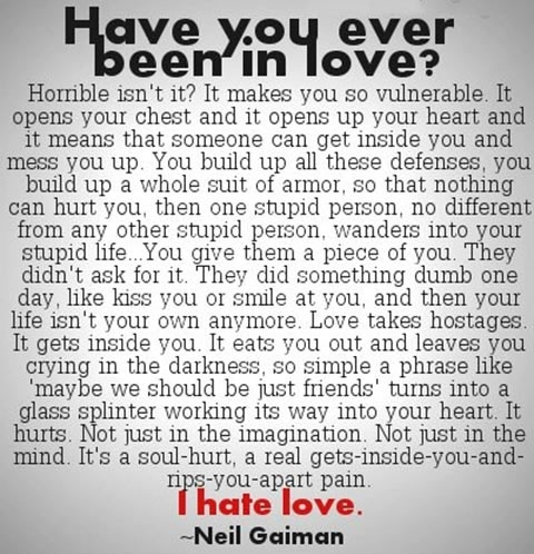 Have You Ever Been In Love - I Hate Love - Neil Gaiman,Have You Ever Been In Love, I Hate Love ,Neil Gaiman,hate ,love,in love,pain,sorrow,love-quote.