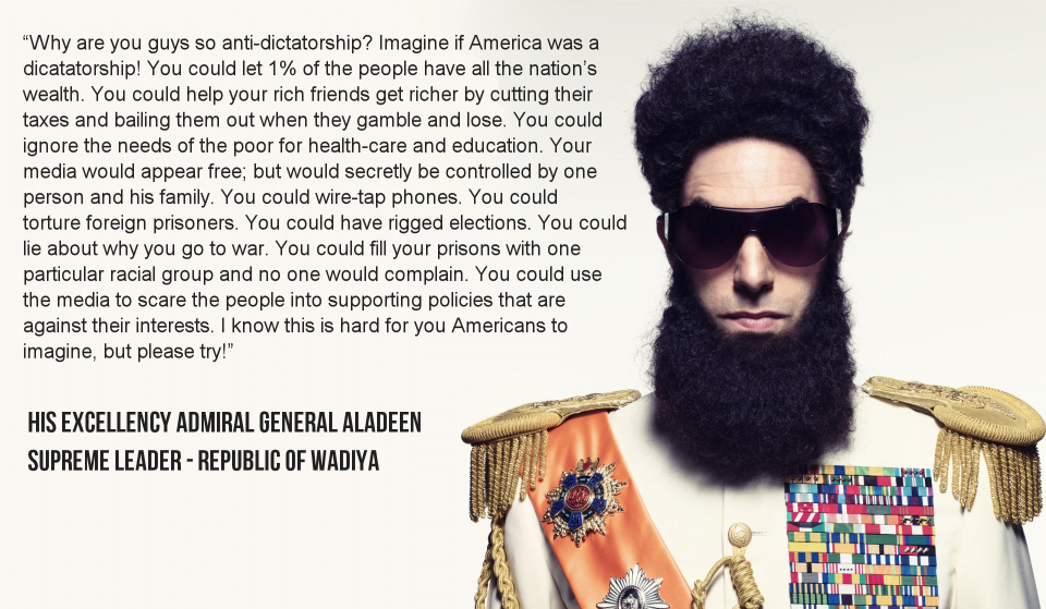 General-Aladeen-On-America-Being-a-Dictatorship,General Aladeen On America Being a Dictatorship,General Aladeen,America Being a Dictatorship,American Dictatorship,America,Dictatorship,USA,united states of america,think about it,remember this,comic,funny ,truth,