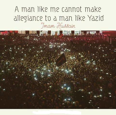 A Man like me cannot make allagiance to a man like Yazid,About Imam Hussain,history, hope, humanity, hussain ibn Ali, Imam Hussain, Imam Hussain, whoishussian, islam, Karbala, mankind,muslim, muslims, purely for Islam, sacrificed, sacrificed purely for Islam,