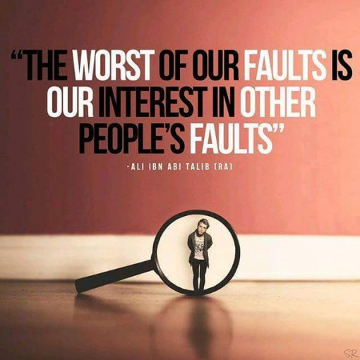 The worst of our faults is our interest in other people's faults, Alli Ibn Abi Talib,The worst of our faultsHazrat Ali, Imam Ali, islamic teaching, saying of hazrat ali, saying of imam, Saying of Imam Ali, Teaching of Islam