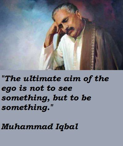 Allama, Allama Iqbal, human, human being, Iqbal, paani-paani-kar-gayi, Pakistan, poet, poetry, shairi, urdu, urdu poetry,Iqbal day,Allama Iqbal Day,November 9,9 November,9 Nov,Nov 9,nov,Ultimate aim,ego,not to see something,but to be something,