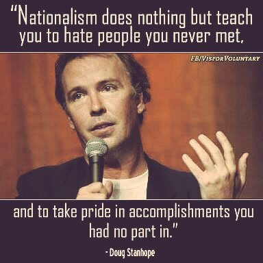 Nationalism,National,Teach you,teach you to hate peopleteach you to hate,you never met,Take pride,take pride in accomplishments you had no part in,part in,take pride in accomplishments,Doug Stanhope